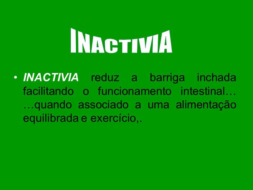 INACTIVIA reduz a barriga inchada facilitando o funcionamento intestinal… …quando associado a uma alimentação equilibrada e exercício,.