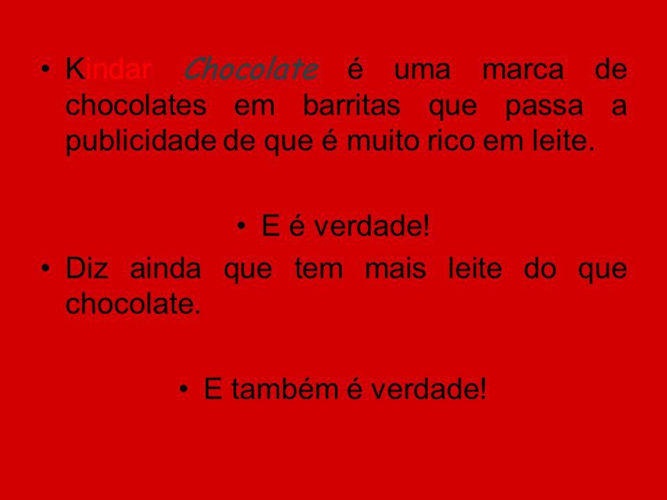 Kindar Chocolate é uma marca de chocolates em barritas que passa a publicidade de que é muito rico em leite.