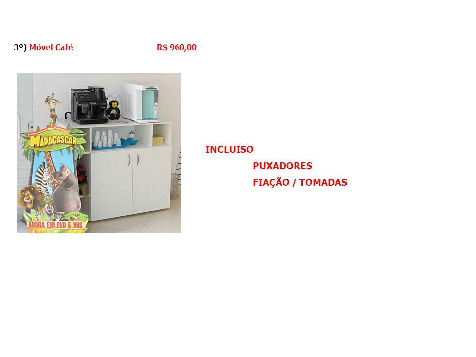 3º) Móvel CaféR$ 960,00 INCLUISO PUXADORES FIAÇÃO / TOMADAS