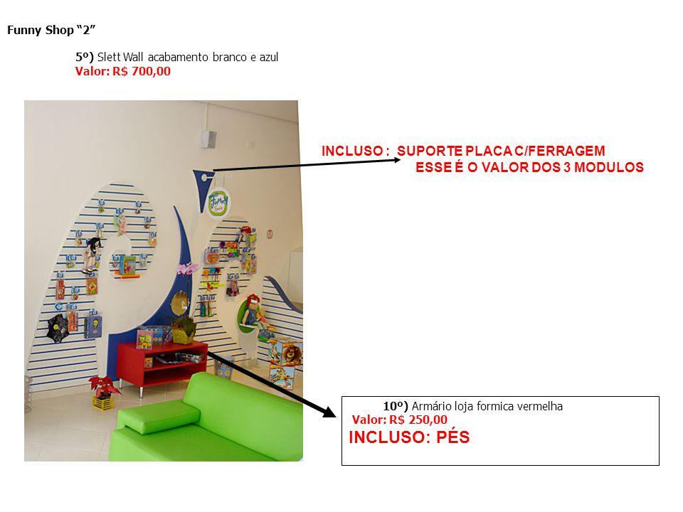 Funny Shop 2 5º) Slett Wall acabamento branco e azul Valor: R$ 700,00 INCLUSO : SUPORTE PLACA C/FERRAGEM ESSE É O VALOR DOS 3 MODULOS 10º) Armário loj