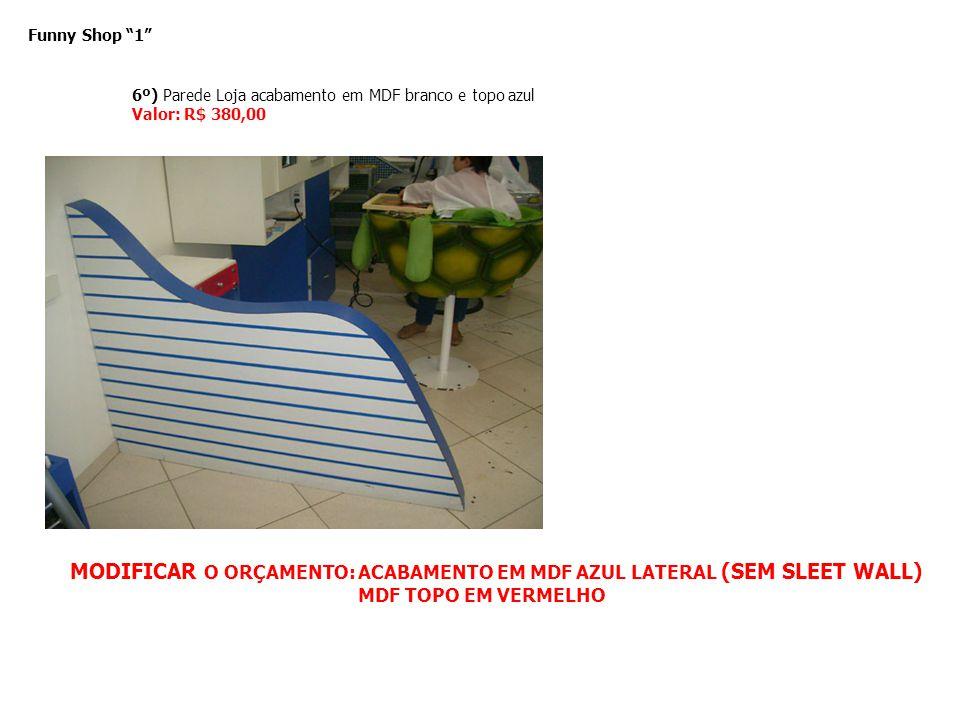 Funny Shop 1 6º) Parede Loja acabamento em MDF branco e topo azul Valor: R$ 380,00 MODIFICAR O ORÇAMENTO:ACABAMENTO EM MDF AZUL LATERAL (SEM SLEET WAL
