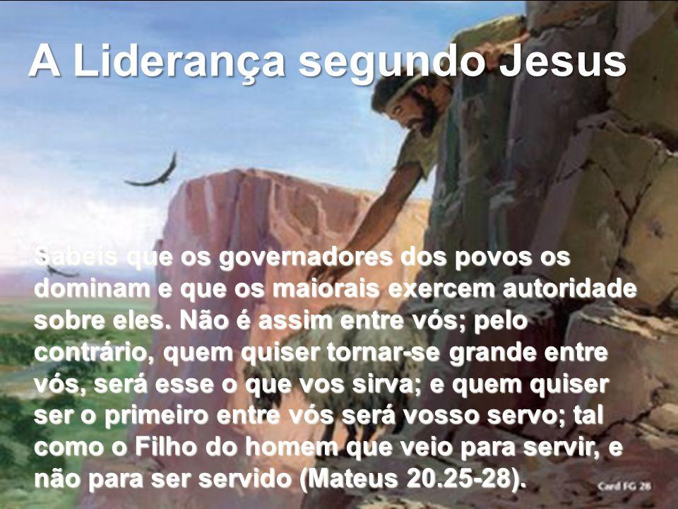 A Liderança segundo Jesus Sabeis que os governadores dos povos os dominam e que os maiorais exercem autoridade sobre eles.