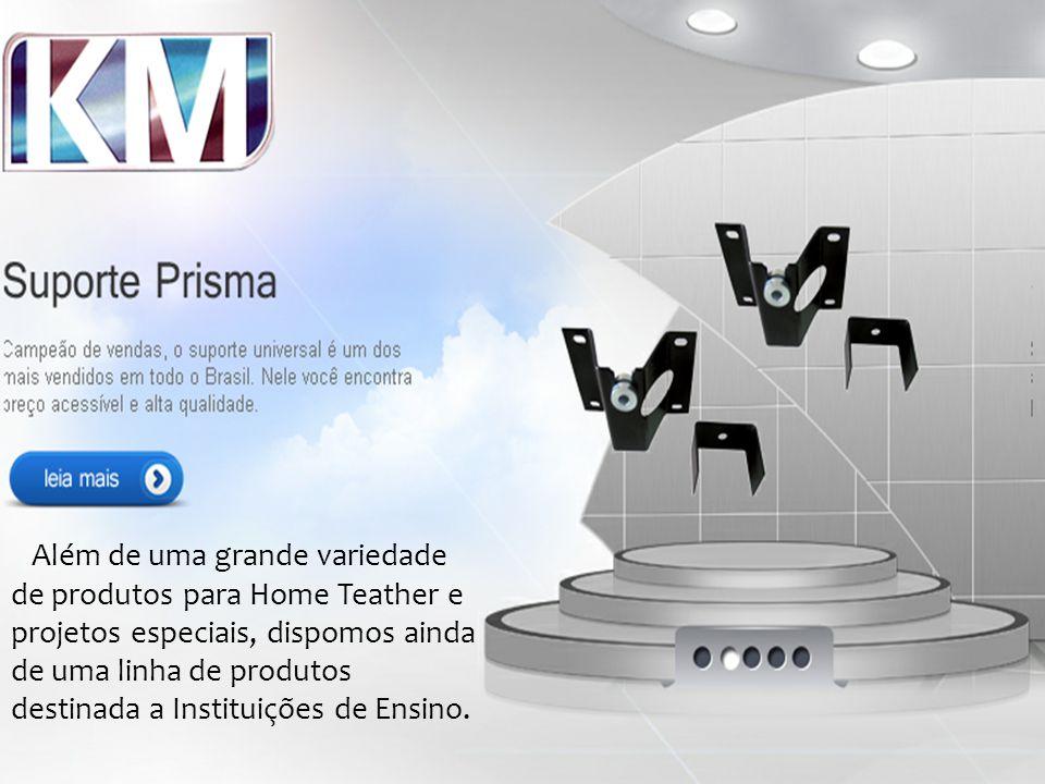 Além de uma grande variedade de produtos para Home Teather e projetos especiais, dispomos ainda de uma linha de produtos destinada a Instituições de E