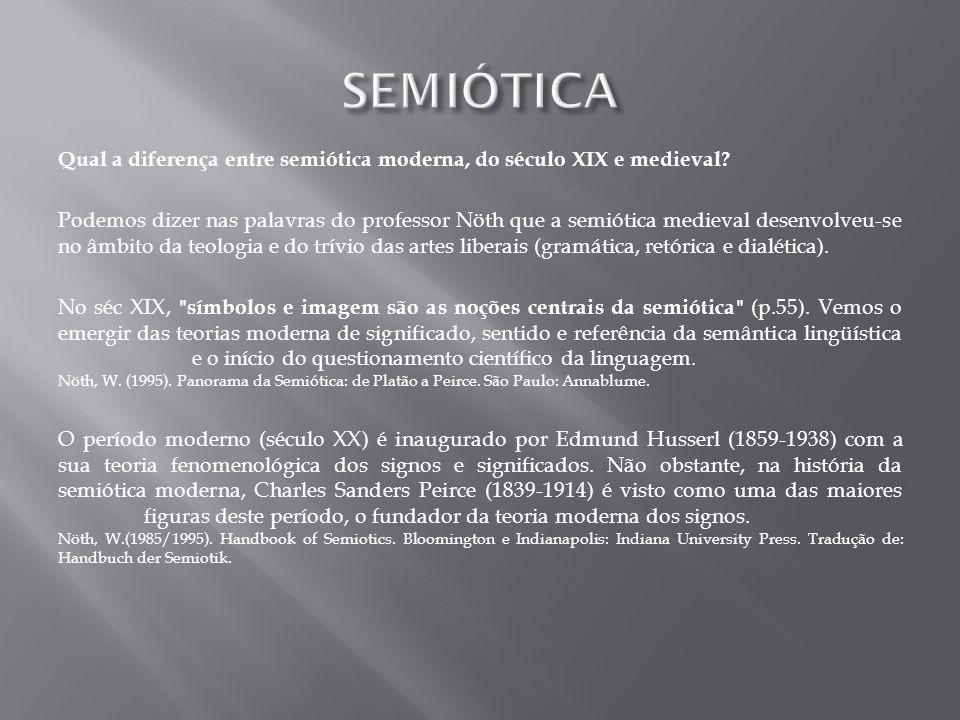 Qual a diferença entre semiótica moderna, do século XIX e medieval? Podemos dizer nas palavras do professor Nöth que a semiótica medieval desenvolveu-
