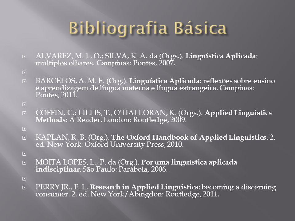ALVAREZ, M. L. O.; SILVA, K. A. da (Orgs.). Linguística Aplicada : múltiplos olhares. Campinas: Pontes, 2007. BARCELOS, A. M. F. (Org.). Linguística A