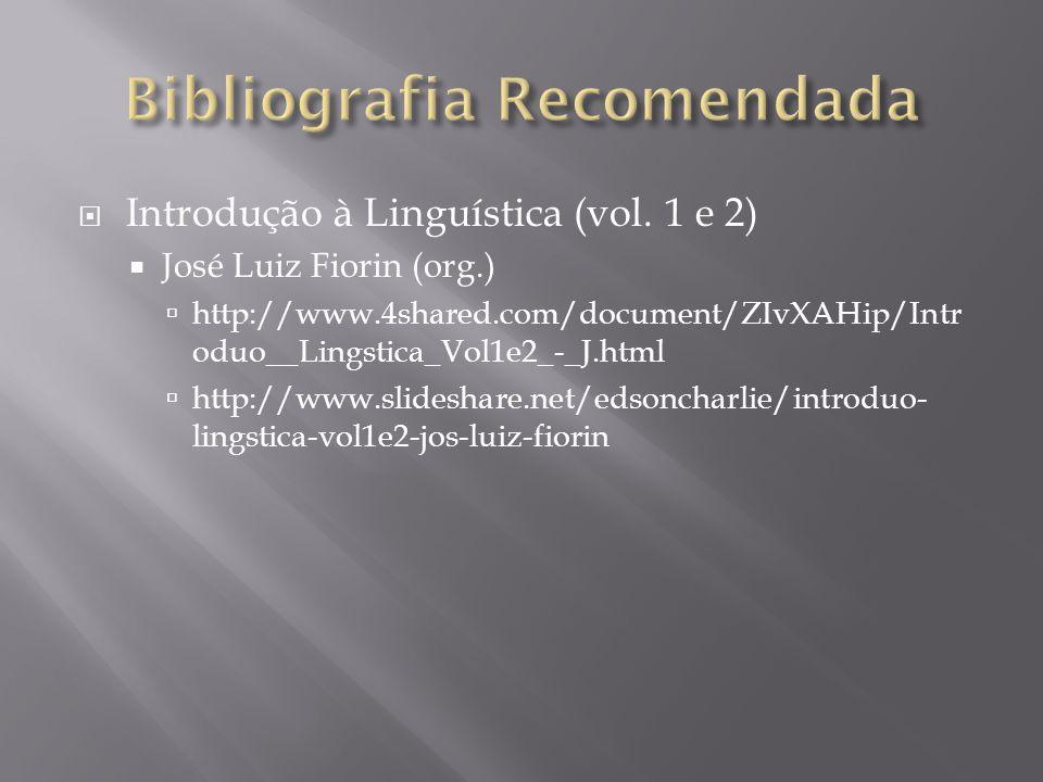 Introdução à Linguística (vol. 1 e 2) José Luiz Fiorin (org.) http://www.4shared.com/document/ZIvXAHip/Intr oduo__Lingstica_Vol1e2_-_J.html http://www
