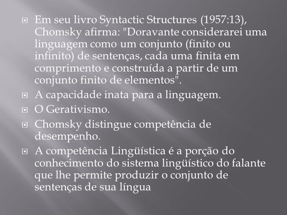 Em seu livro Syntactic Structures (1957:13), Chomsky afirma:
