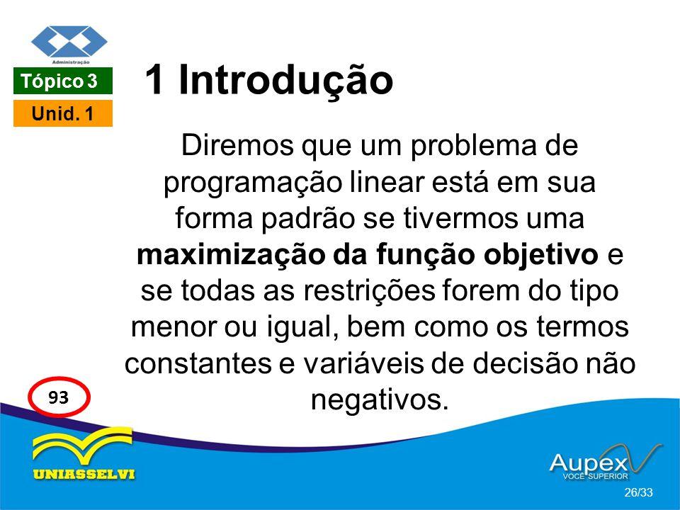 1 Introdução Diremos que um problema de programação linear está em sua forma padrão se tivermos uma maximização da função objetivo e se todas as restr