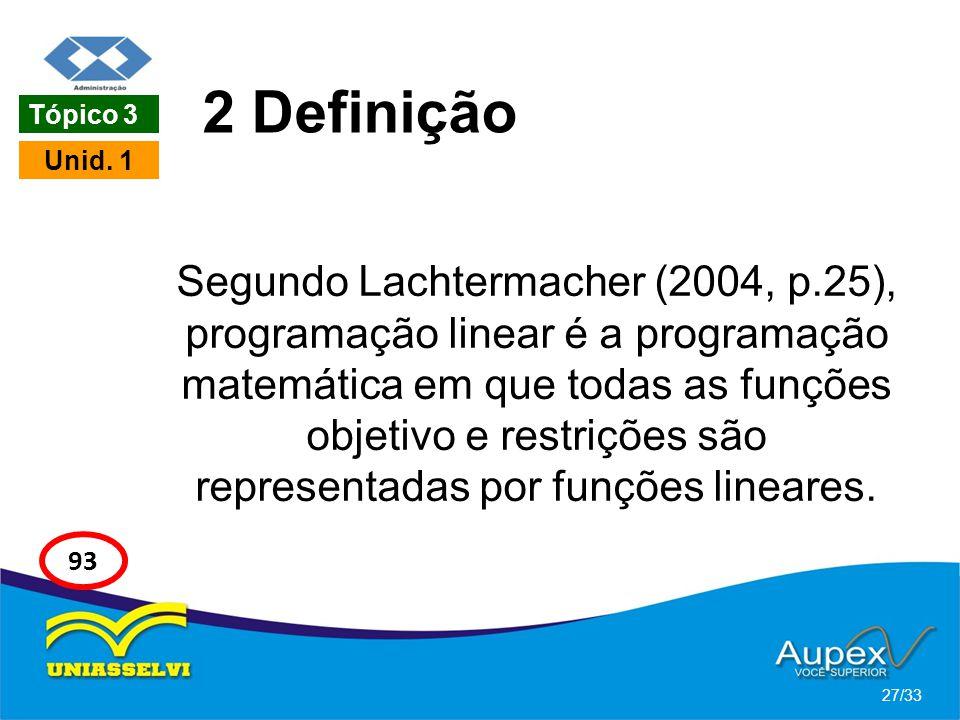 2 Definição Segundo Lachtermacher (2004, p.25), programação linear é a programação matemática em que todas as funções objetivo e restrições são repres