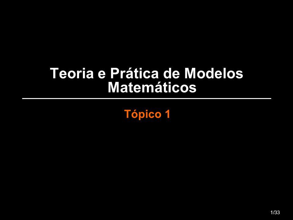 Teoria e Prática de Modelos Matemáticos Tópico 1 1/33