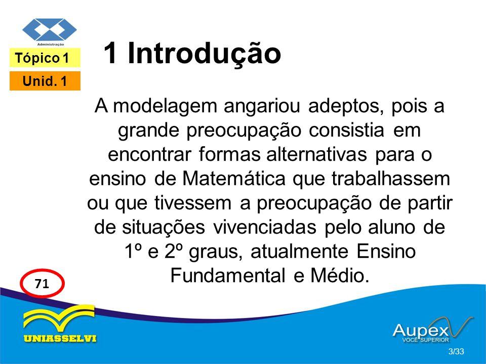 1 Introdução A modelagem angariou adeptos, pois a grande preocupação consistia em encontrar formas alternativas para o ensino de Matemática que trabal