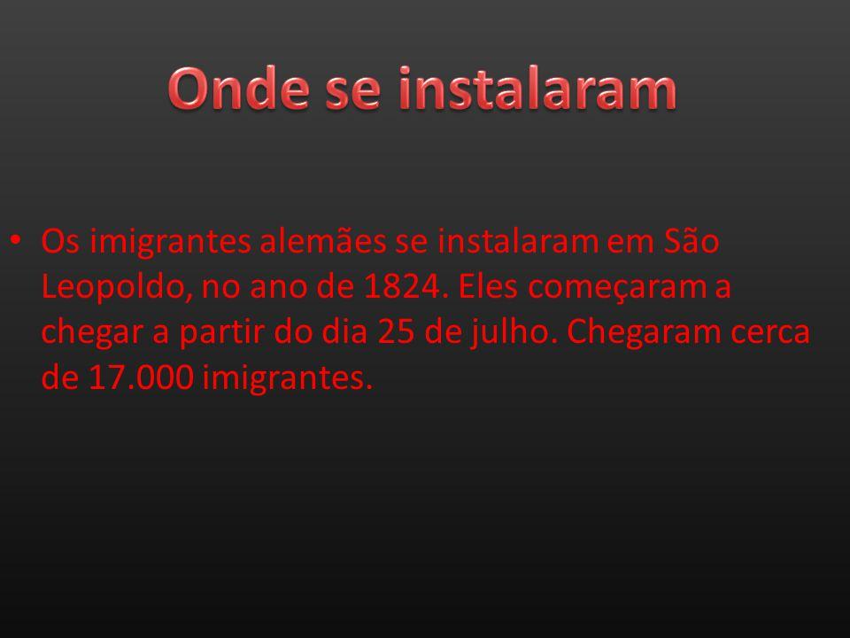 Os imigrantes alemães se instalaram em São Leopoldo, no ano de 1824. Eles começaram a chegar a partir do dia 25 de julho. Chegaram cerca de 17.000 imi