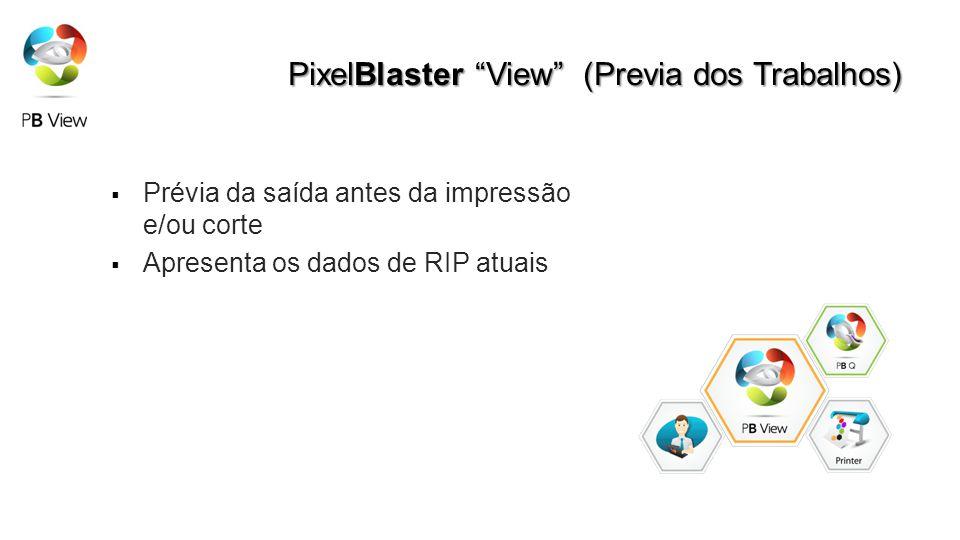 PixelBlaster View (Previa dos Trabalhos) Prévia da saída antes da impressão e/ou corte Apresenta os dados de RIP atuais