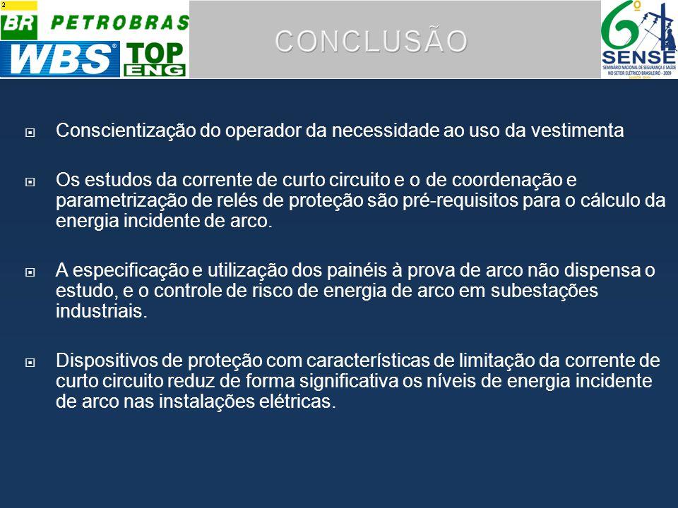 Conscientização do operador da necessidade ao uso da vestimenta Os estudos da corrente de curto circuito e o de coordenação e parametrização de relés de proteção são pré-requisitos para o cálculo da energia incidente de arco.