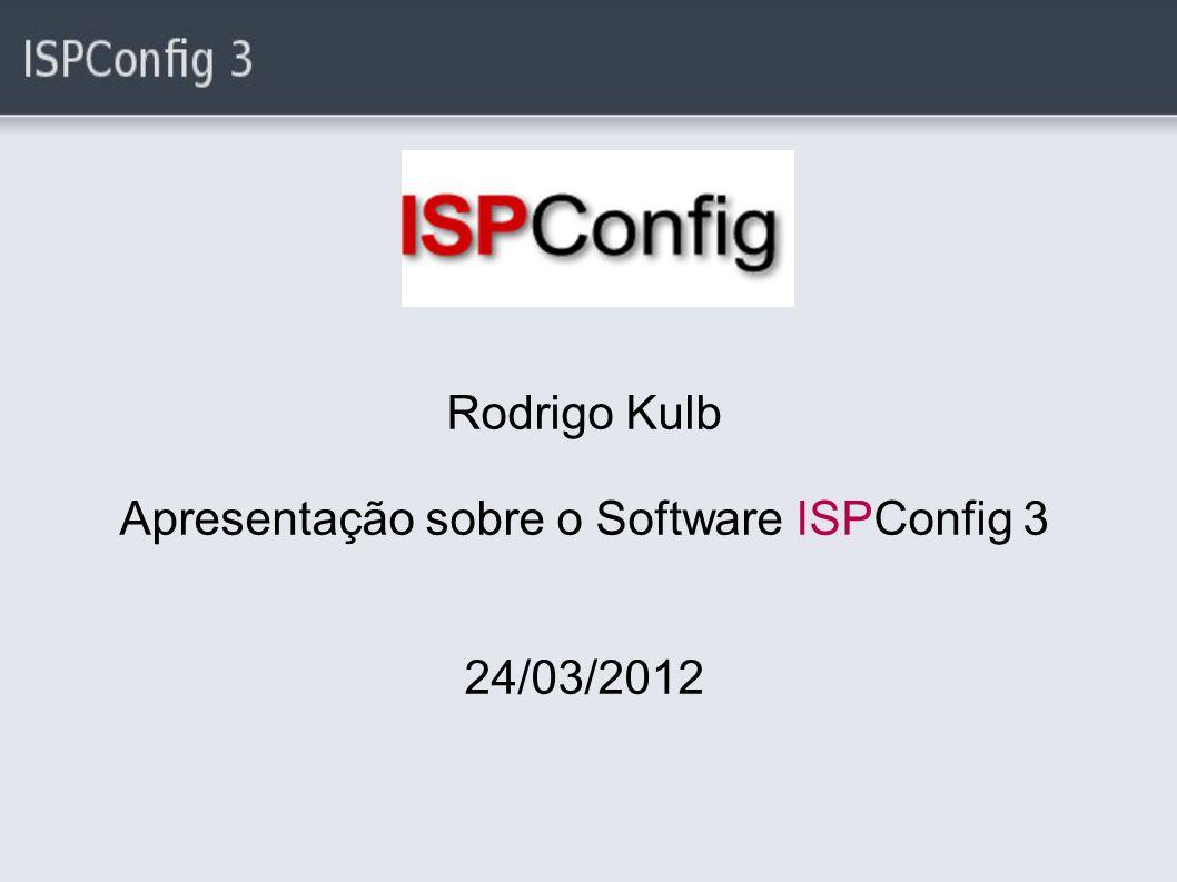 Rodrigo Kulb Apresentação sobre o Software ISPConfig 3 24/03/2012