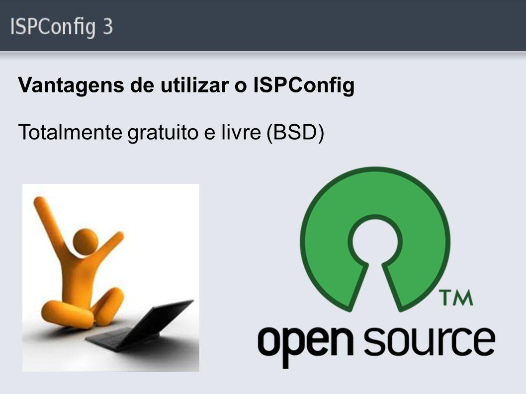 Vantagens de utilizar o ISPConfig Totalmente gratuito e livre (BSD)
