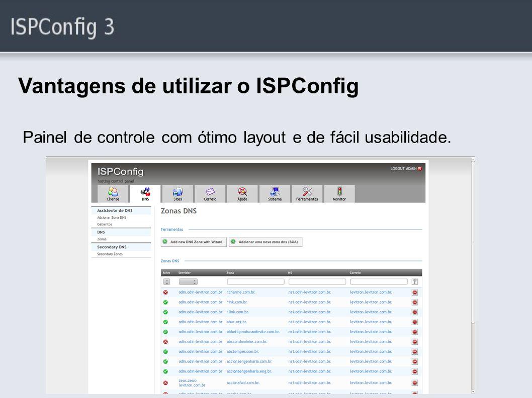 Vantagens de utilizar o ISPConfig Painel de controle com ótimo layout e de fácil usabilidade.