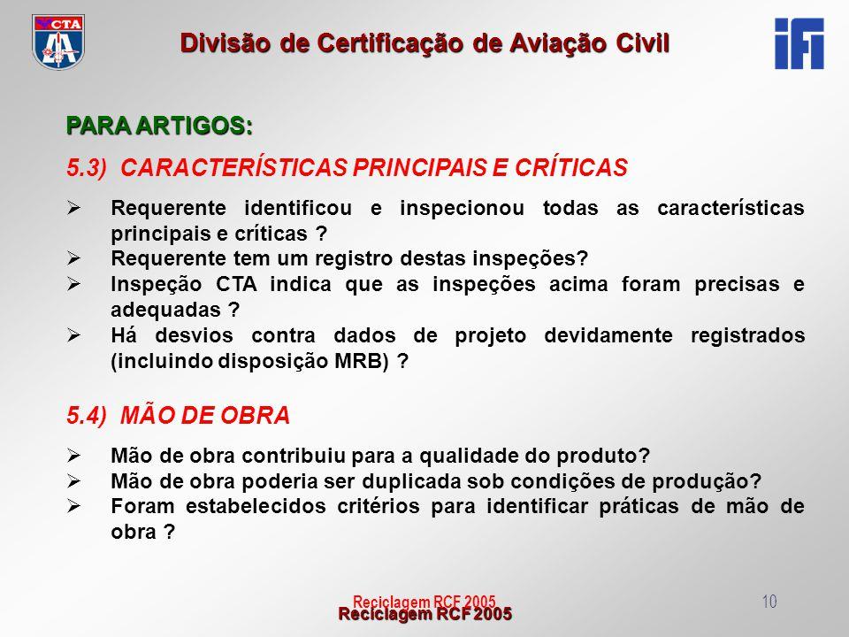 Reciclagem RCF 2005 Divisão de Certificação de Aviação Civil Reciclagem RCF 200510 PARA ARTIGOS: 5.3) CARACTERÍSTICAS PRINCIPAIS E CRÍTICAS Requerente