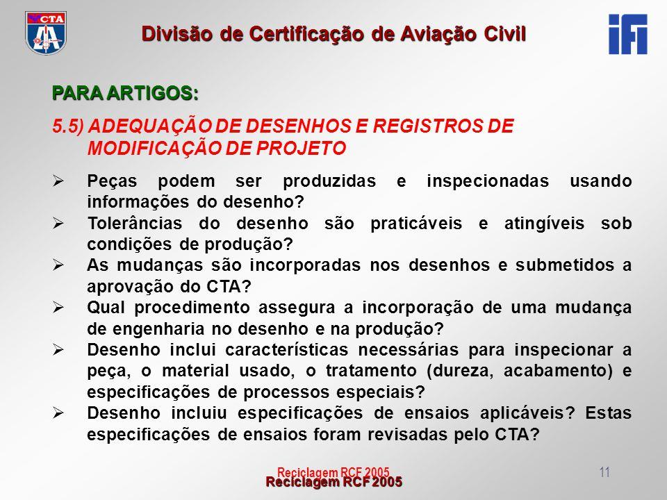 Reciclagem RCF 2005 Divisão de Certificação de Aviação Civil Reciclagem RCF 200511 PARA ARTIGOS: 5.5) ADEQUAÇÃO DE DESENHOS E REGISTROS DE MODIFICAÇÃO