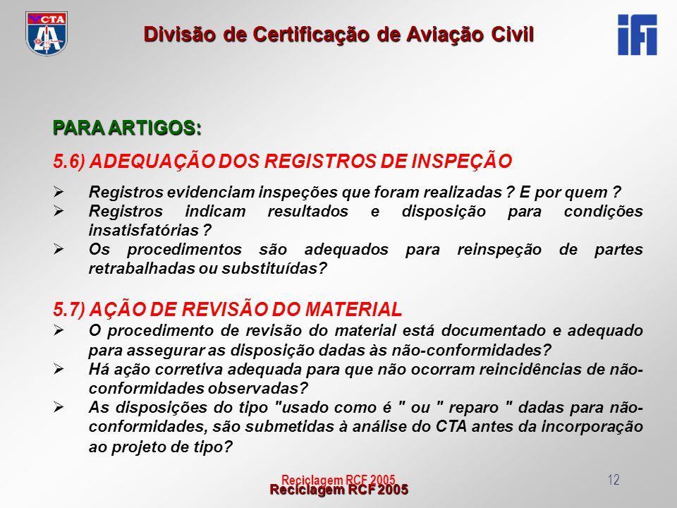 Reciclagem RCF 2005 Divisão de Certificação de Aviação Civil Reciclagem RCF 200512 PARA ARTIGOS: 5.6) ADEQUAÇÃO DOS REGISTROS DE INSPEÇÃO Registros ev