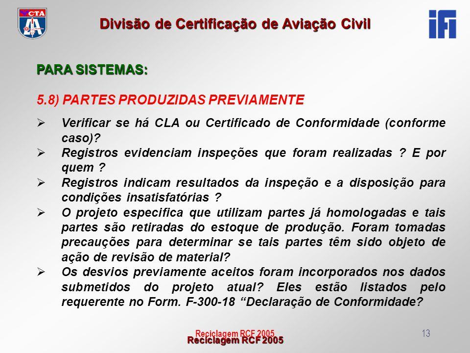 Reciclagem RCF 2005 Divisão de Certificação de Aviação Civil Reciclagem RCF 200513 PARA SISTEMAS: 5.8) PARTES PRODUZIDAS PREVIAMENTE Verificar se há C