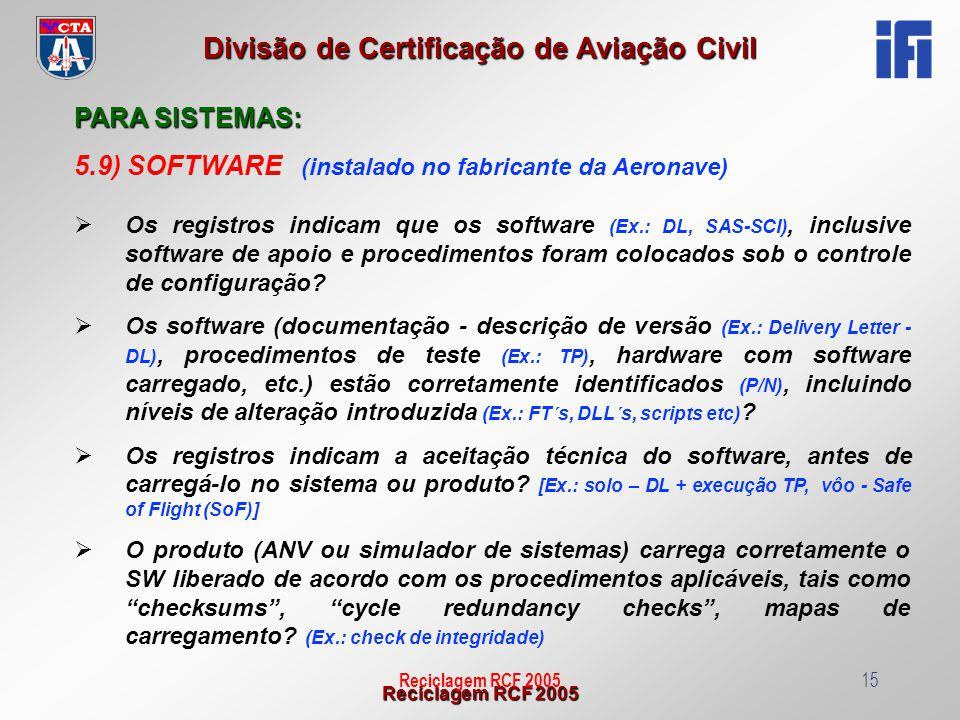 Reciclagem RCF 2005 Divisão de Certificação de Aviação Civil Reciclagem RCF 200515 PARA SISTEMAS: 5.9) SOFTWARE (instalado no fabricante da Aeronave)