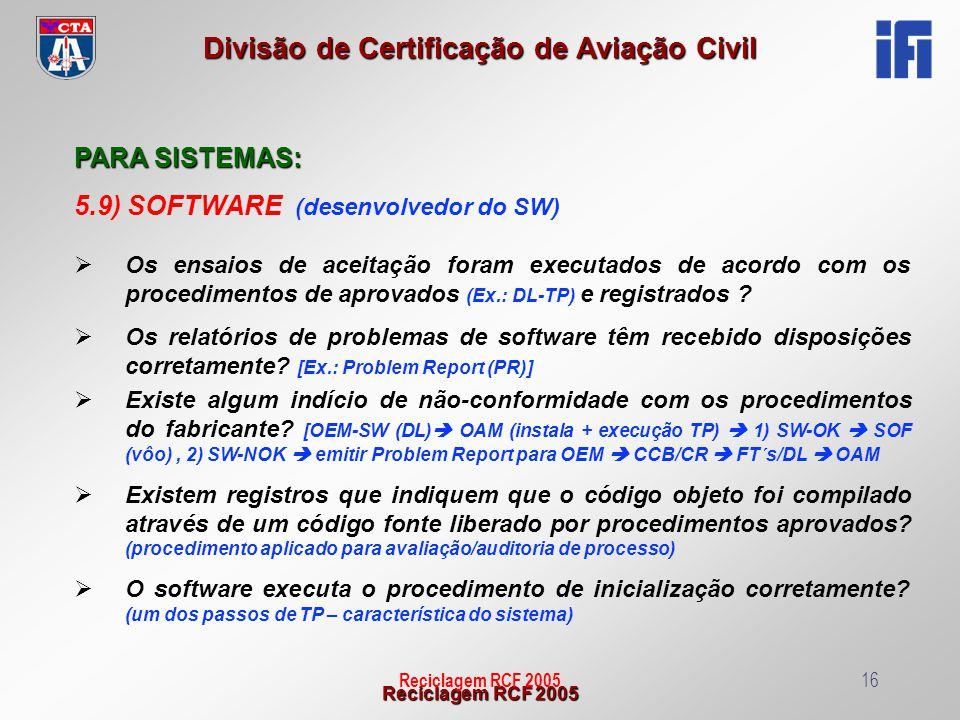 Reciclagem RCF 2005 Divisão de Certificação de Aviação Civil Reciclagem RCF 200516 PARA SISTEMAS: 5.9) SOFTWARE (desenvolvedor do SW) Os ensaios de ac