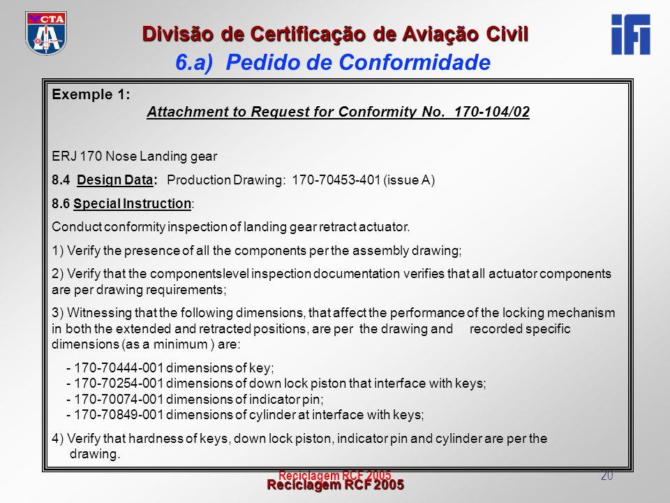 Reciclagem RCF 2005 Divisão de Certificação de Aviação Civil Reciclagem RCF 200520 Exemple 1: Attachment to Request for Conformity No. 170-104/02 ERJ