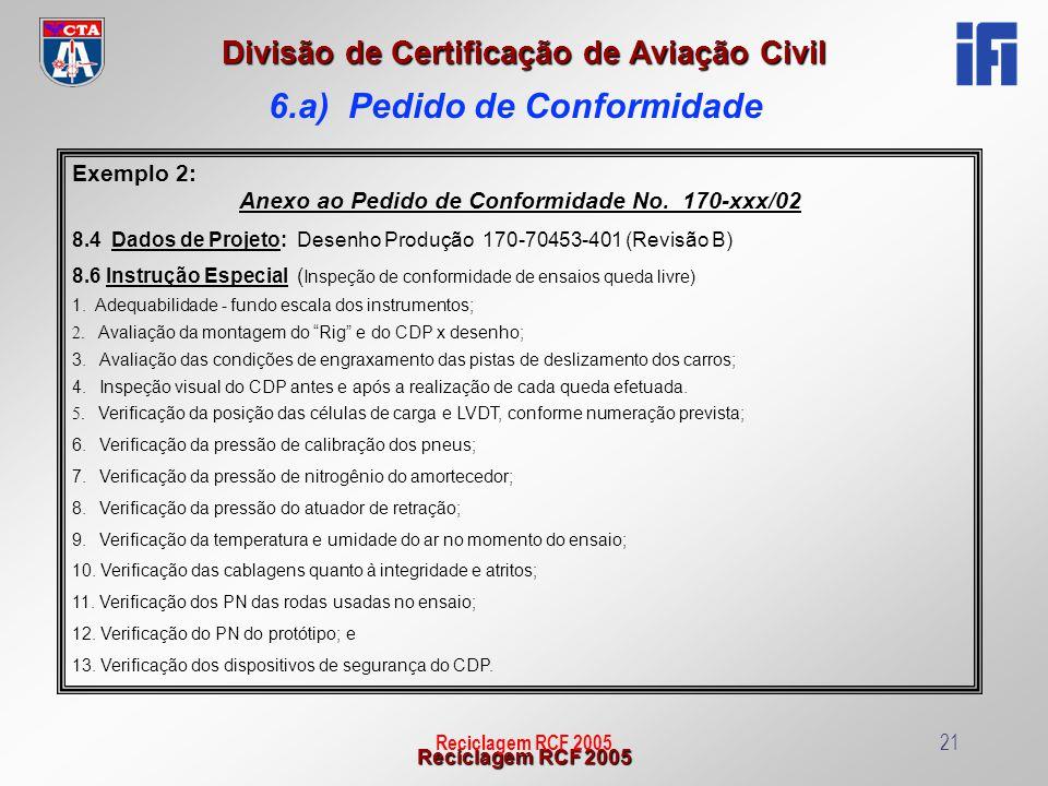 Reciclagem RCF 2005 Divisão de Certificação de Aviação Civil Reciclagem RCF 200521 Exemplo 2: Anexo ao Pedido de Conformidade No. 170-xxx/02 8.4 Dados