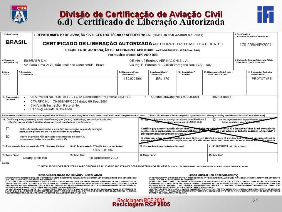 Reciclagem RCF 2005 Divisão de Certificação de Aviação Civil Reciclagem RCF 200524 6.d) Certificado de Liberação Autorizada
