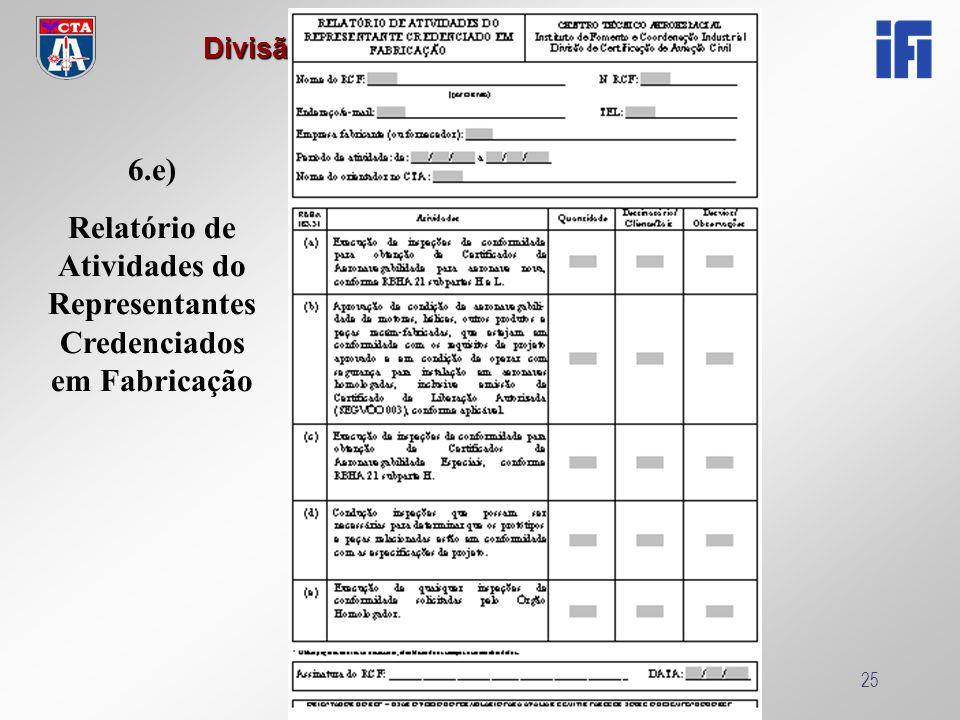 Reciclagem RCF 2005 Divisão de Certificação de Aviação Civil Reciclagem RCF 200525 6.e) Relatório de Atividades do Representantes Credenciados em Fabr