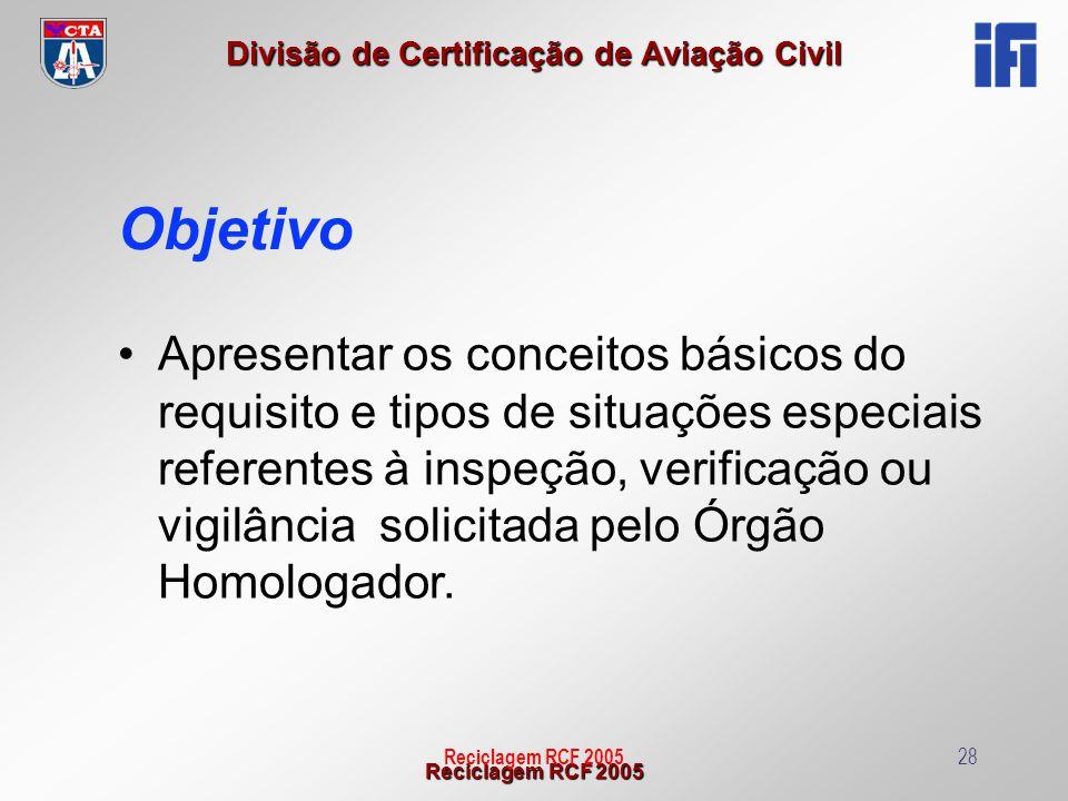 Reciclagem RCF 2005 Divisão de Certificação de Aviação Civil Reciclagem RCF 200528 Objetivo Apresentar os conceitos básicos do requisito e tipos de si