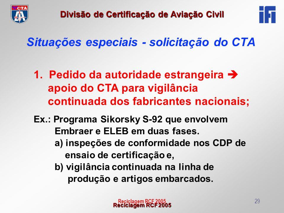 Reciclagem RCF 2005 Divisão de Certificação de Aviação Civil Reciclagem RCF 200529 Situações especiais - solicitação do CTA 1. Pedido da autoridade es