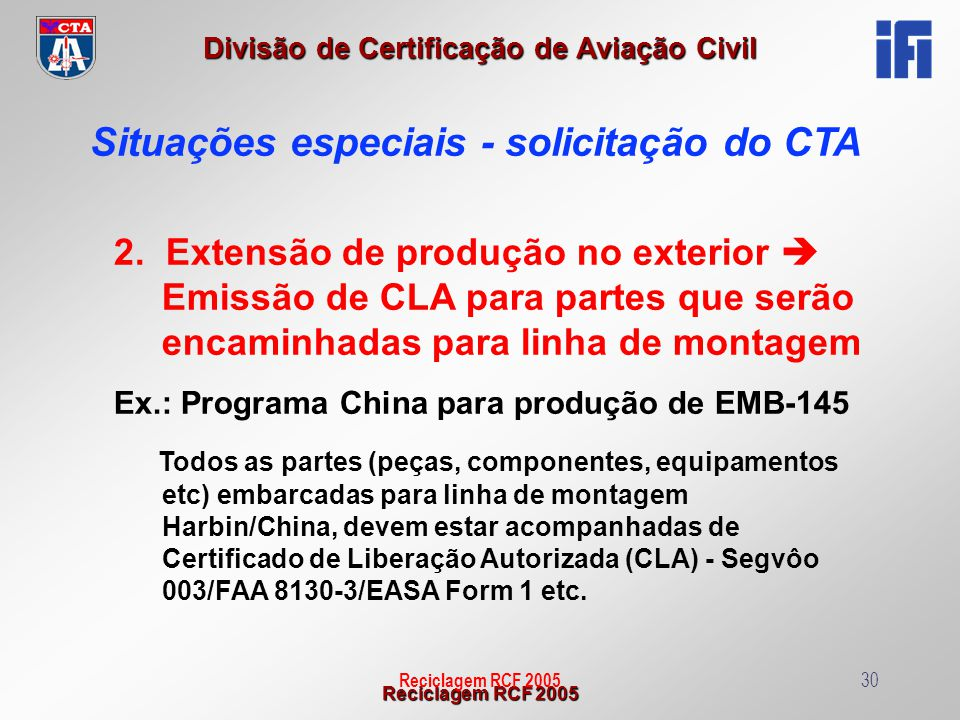 Reciclagem RCF 2005 Divisão de Certificação de Aviação Civil Reciclagem RCF 200530 2. Extensão de produção no exterior Emissão de CLA para partes que