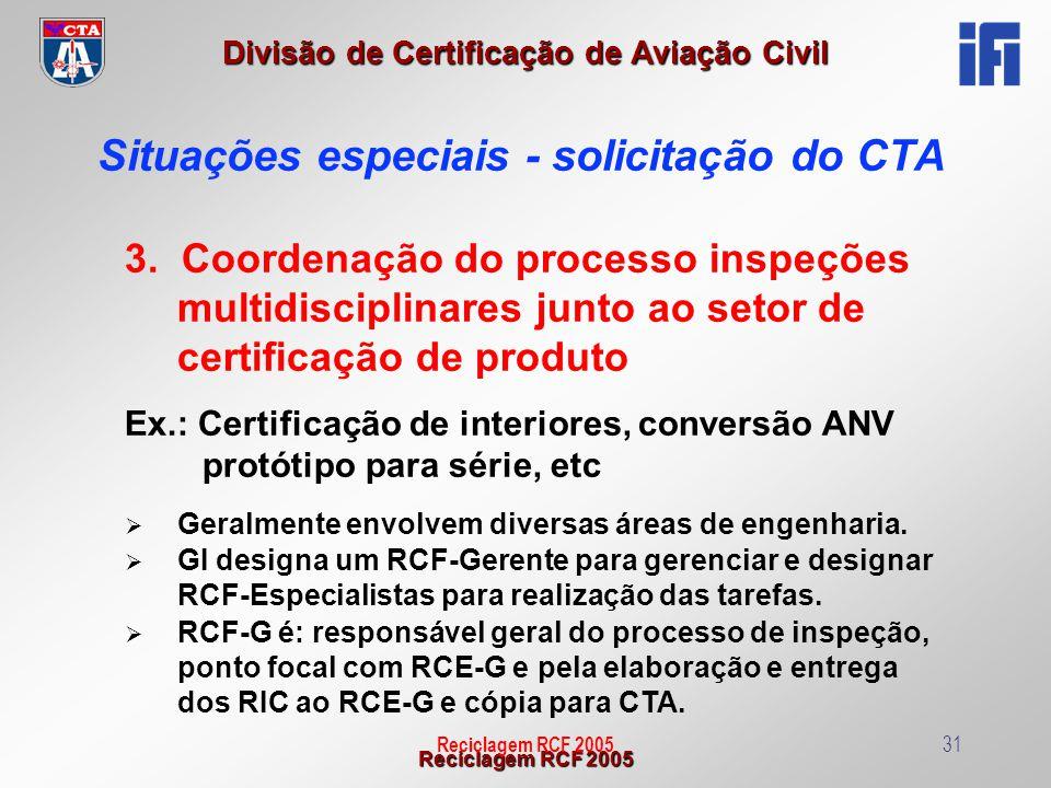 Reciclagem RCF 2005 Divisão de Certificação de Aviação Civil Reciclagem RCF 200531 3. Coordenação do processo inspeções multidisciplinares junto ao se