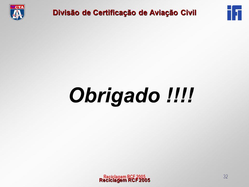 Reciclagem RCF 2005 Divisão de Certificação de Aviação Civil Reciclagem RCF 200532 Obrigado !!!!