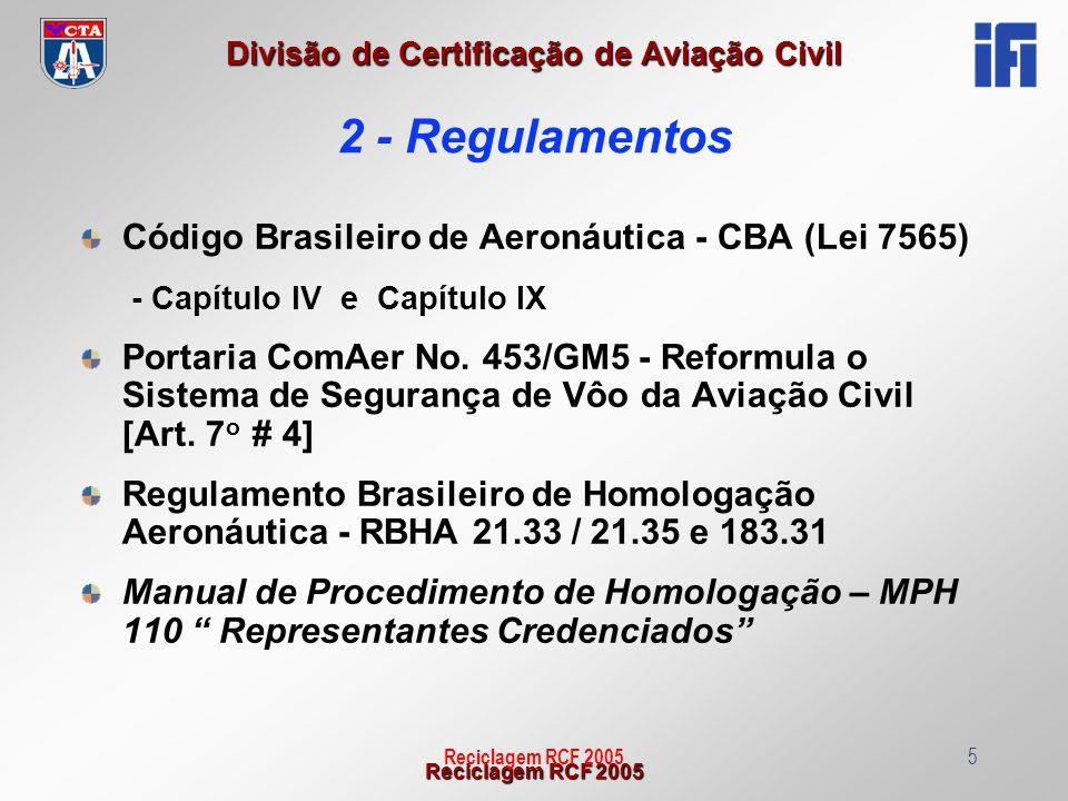 Reciclagem RCF 2005 Divisão de Certificação de Aviação Civil Reciclagem RCF 20055 2 - Regulamentos Código Brasileiro de Aeronáutica - CBA (Lei 7565) -