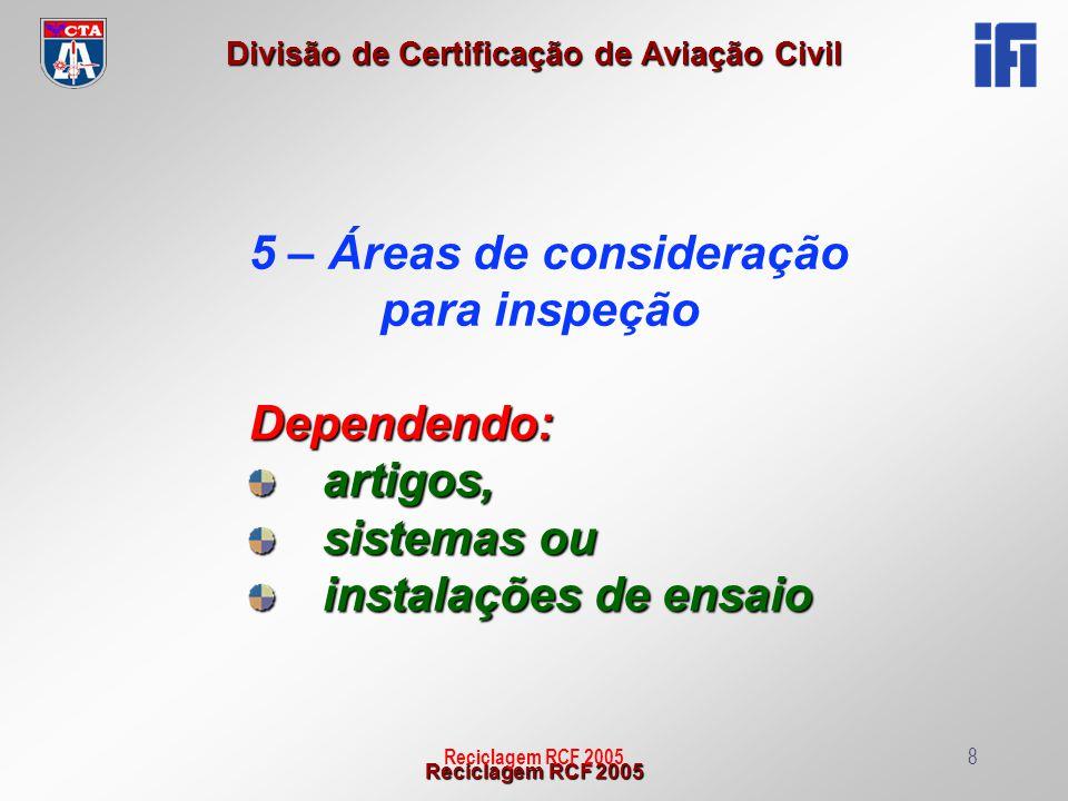 Reciclagem RCF 2005 Divisão de Certificação de Aviação Civil Reciclagem RCF 20058 5 – Áreas de consideração para inspeçãoDependendo:artigos, sistemas