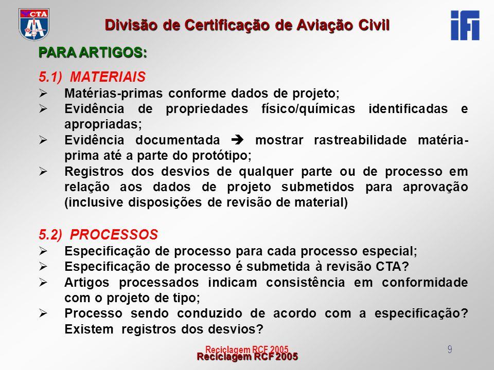 Reciclagem RCF 2005 Divisão de Certificação de Aviação Civil Reciclagem RCF 200510 PARA ARTIGOS: 5.3) CARACTERÍSTICAS PRINCIPAIS E CRÍTICAS Requerente identificou e inspecionou todas as características principais e críticas .