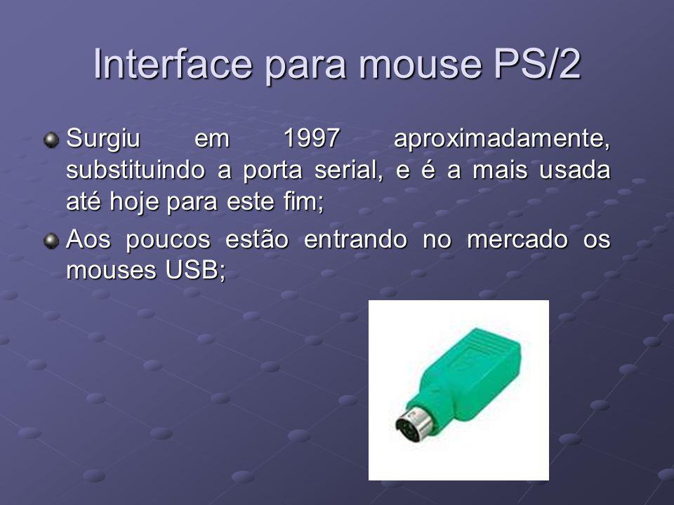 Interface para mouse PS/2 Surgiu em 1997 aproximadamente, substituindo a porta serial, e é a mais usada até hoje para este fim; Aos poucos estão entrando no mercado os mouses USB;