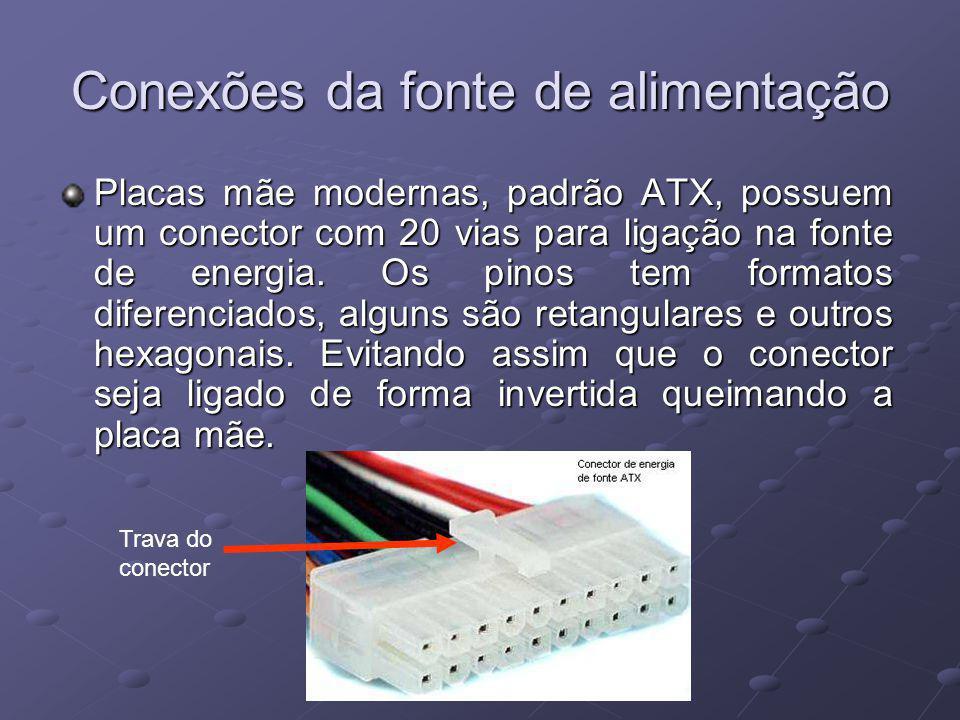 Conexões da fonte de alimentação Placas mãe modernas, padrão ATX, possuem um conector com 20 vias para ligação na fonte de energia. Os pinos tem forma