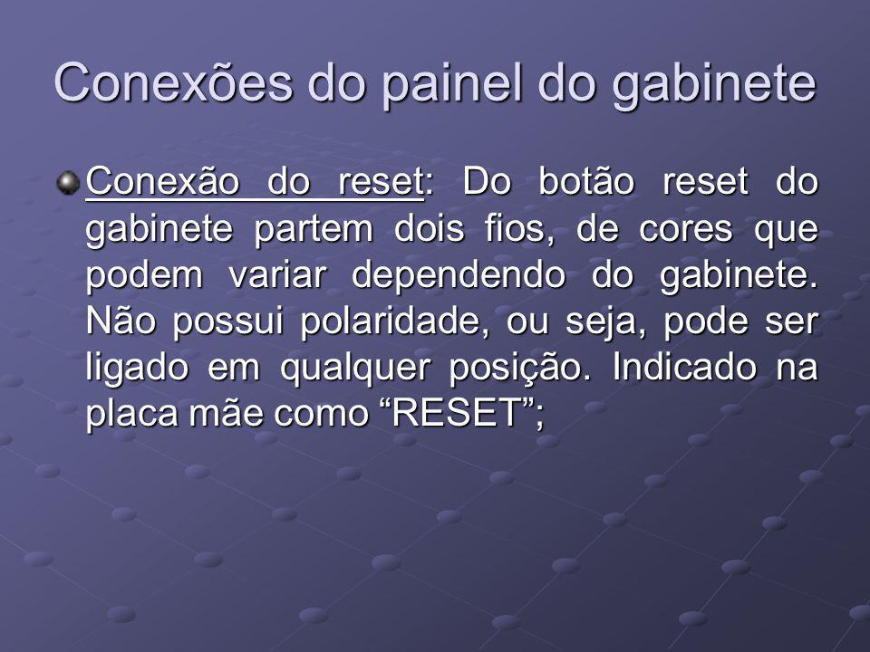 Conexão do reset: Do botão reset do gabinete partem dois fios, de cores que podem variar dependendo do gabinete. Não possui polaridade, ou seja, pode