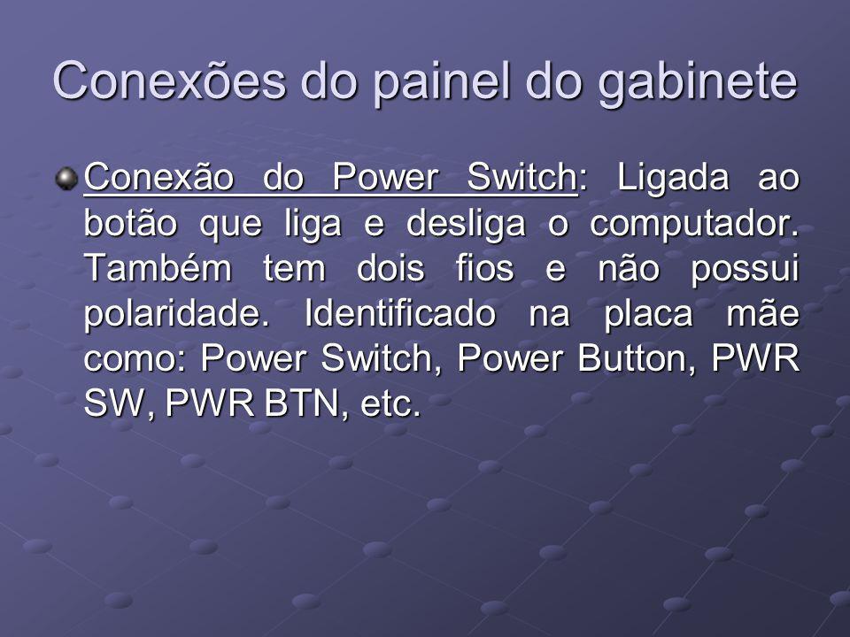 Conexões do painel do gabinete Conexão do Power Switch: Ligada ao botão que liga e desliga o computador. Também tem dois fios e não possui polaridade.