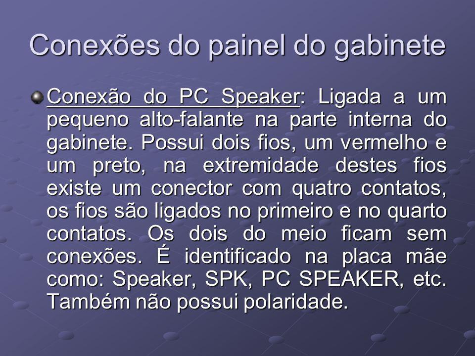 Conexões do painel do gabinete Conexão do PC Speaker: Ligada a um pequeno alto-falante na parte interna do gabinete. Possui dois fios, um vermelho e u