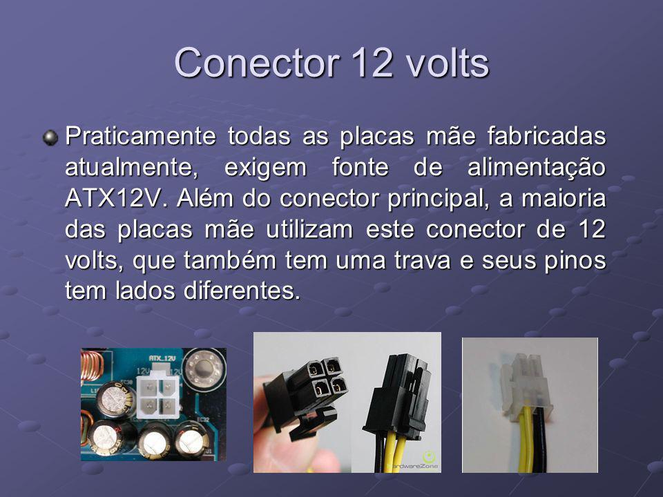 Conector 12 volts Praticamente todas as placas mãe fabricadas atualmente, exigem fonte de alimentação ATX12V. Além do conector principal, a maioria da