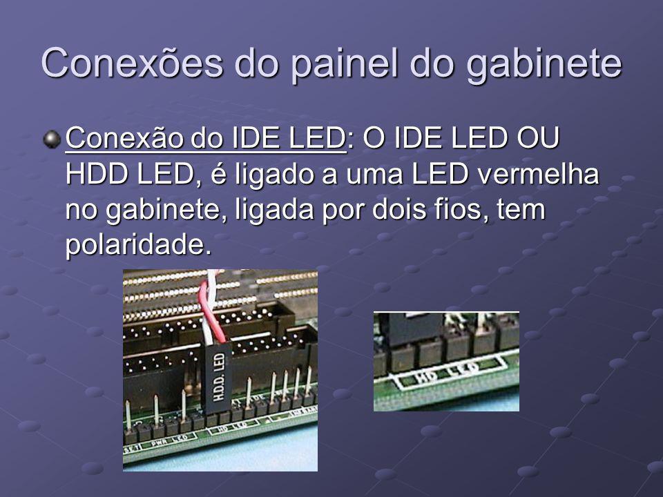 Conexões do painel do gabinete Conexão do IDE LED: O IDE LED OU HDD LED, é ligado a uma LED vermelha no gabinete, ligada por dois fios, tem polaridade.