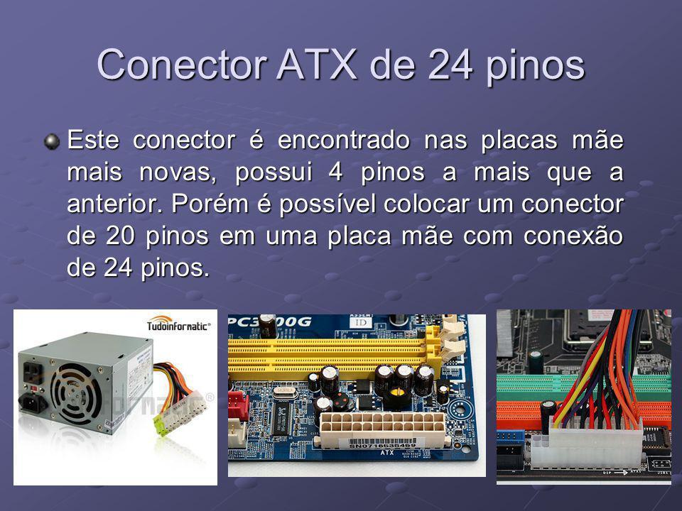Conector ATX de 24 pinos Este conector é encontrado nas placas mãe mais novas, possui 4 pinos a mais que a anterior. Porém é possível colocar um conec