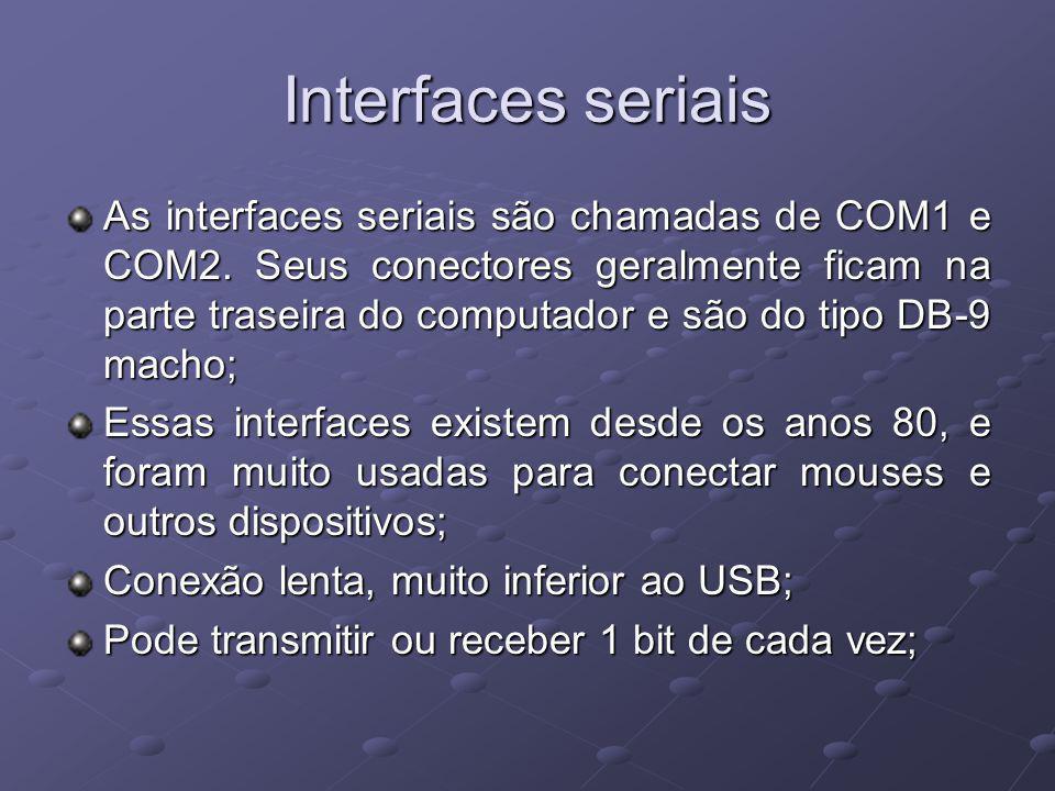 Interfaces seriais As interfaces seriais são chamadas de COM1 e COM2. Seus conectores geralmente ficam na parte traseira do computador e são do tipo D