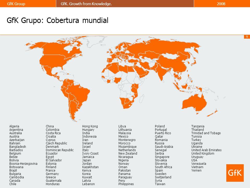 9 GfK GroupGfK. Growth from Knowledge.2008 GfK Grupo: Cobertura mundial Algeria Argentina Australia Austria Azerbaijan Bahrain Bangladesh Barbados Bel