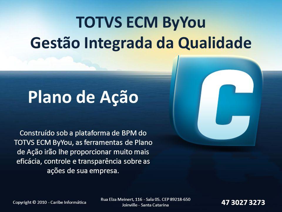 TOTVS ECM ByYou Gestão Integrada da Qualidade Copyright © 2010 - Caribe Informática Rua Elza Meinert, 116 - Sala 05. CEP 89218-650 Joinville - Santa C
